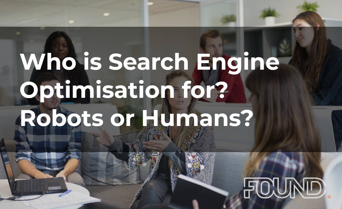 Who is Search Engine Optimisation for? Robots or Humans?