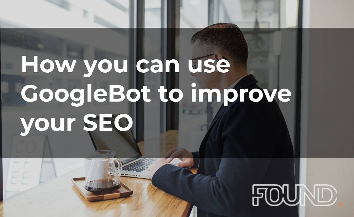 How you can use GoogleBot to improve your SEO