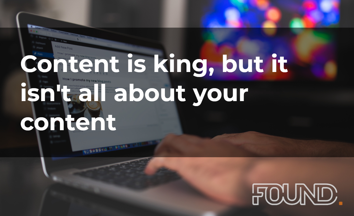 Content is king, but it isn't all about your content