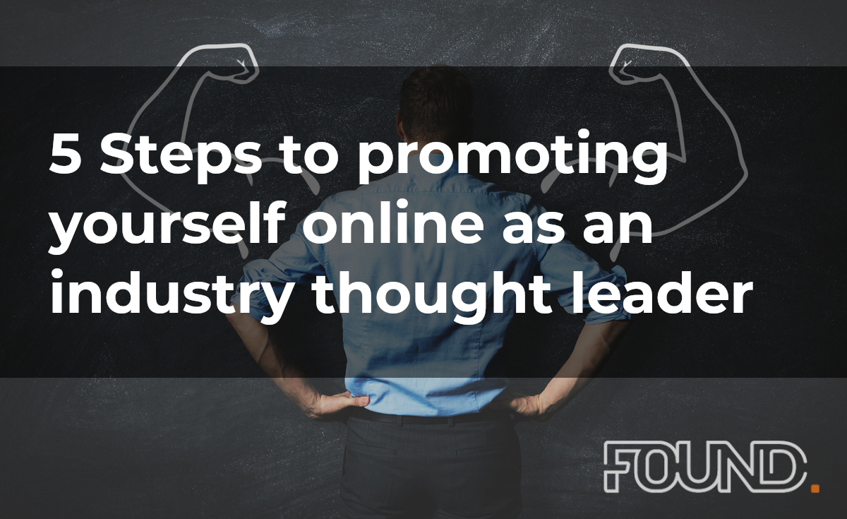 5 Steps to promoting yourself online as an industry thought leader