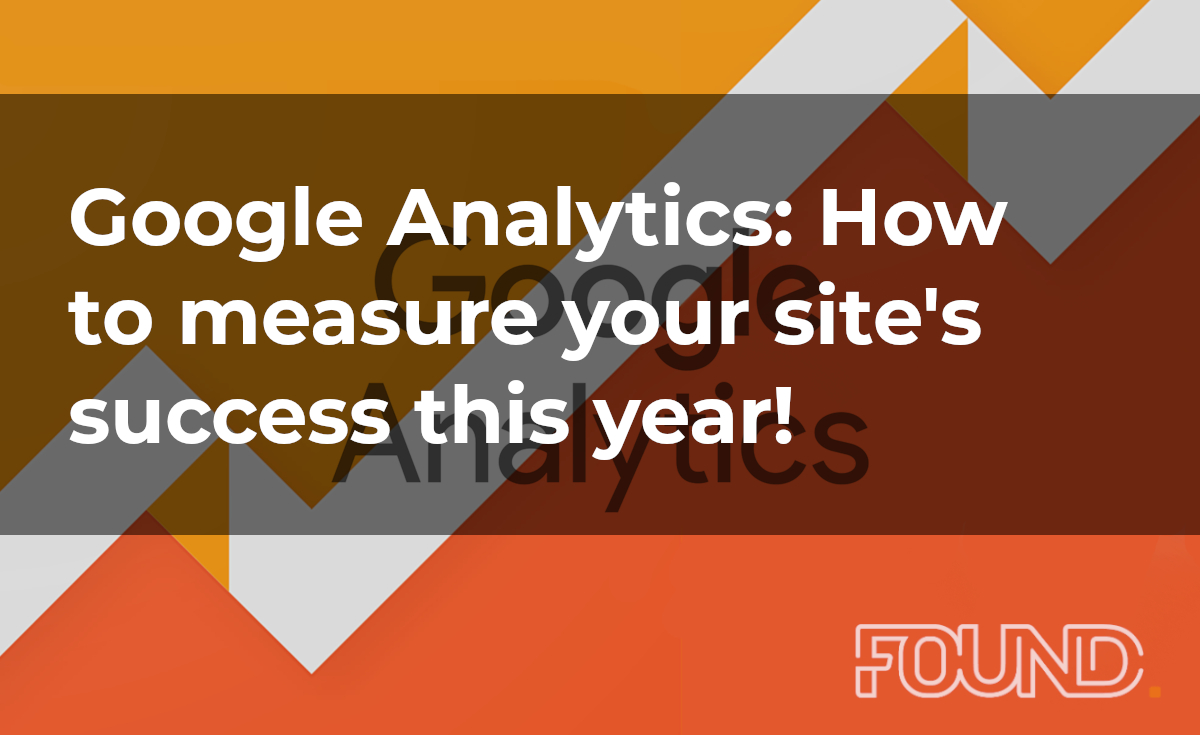 Google Analytics: How to measure your site's success this year!