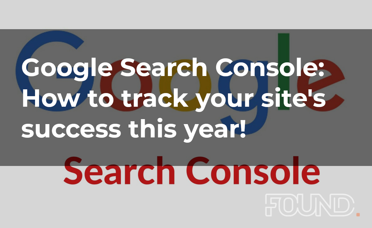 Google Search Console: How to track your site's success this year!