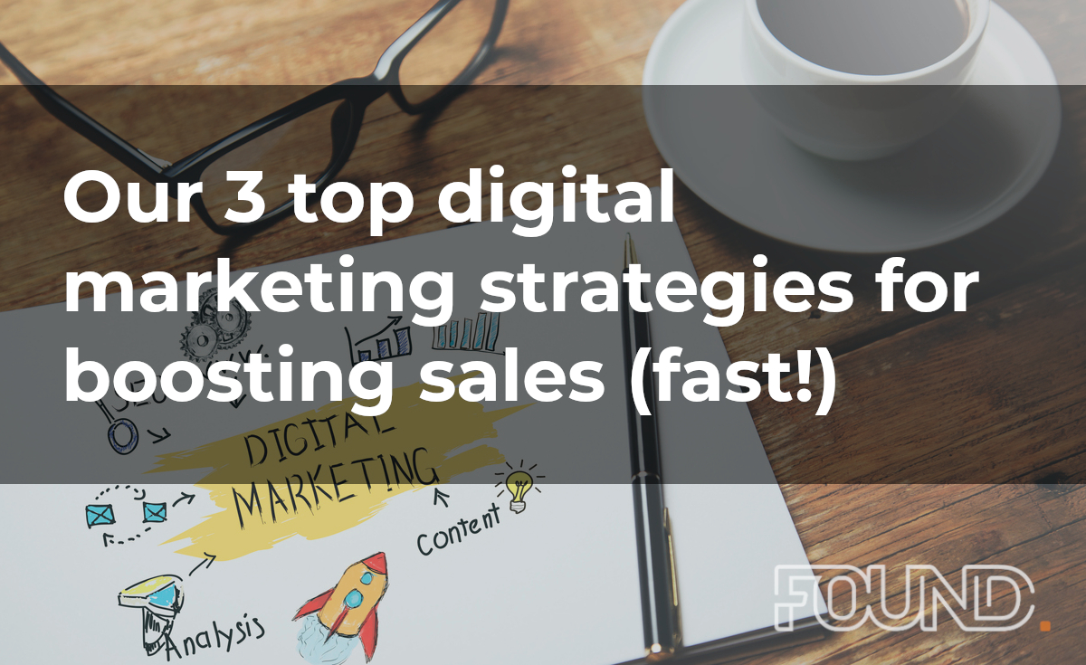 Our top 3 digital marketing strategies for boosting sales (fast!)