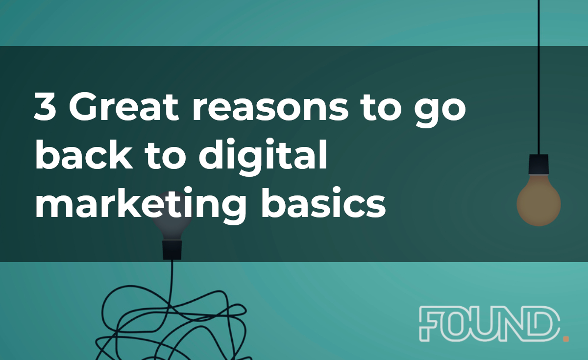 3 Great reasons to go back to digital marketing basics