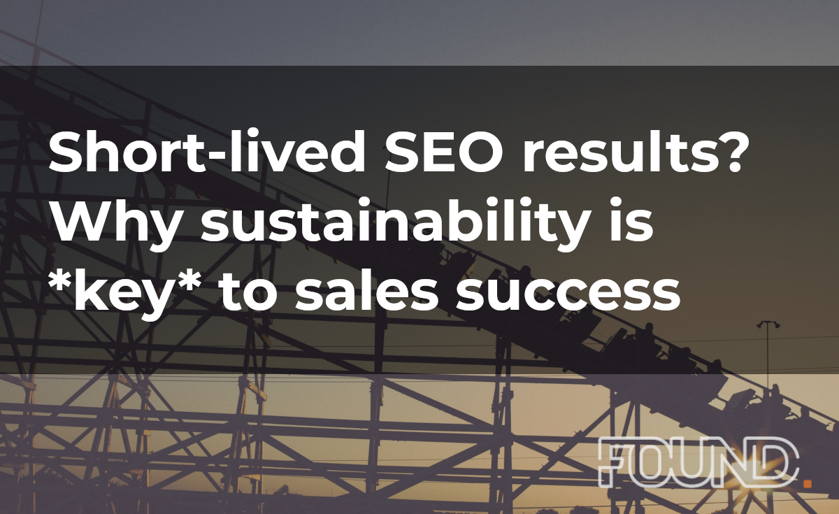 Short-lived SEO results? Why sustainability is *key* to sales success
