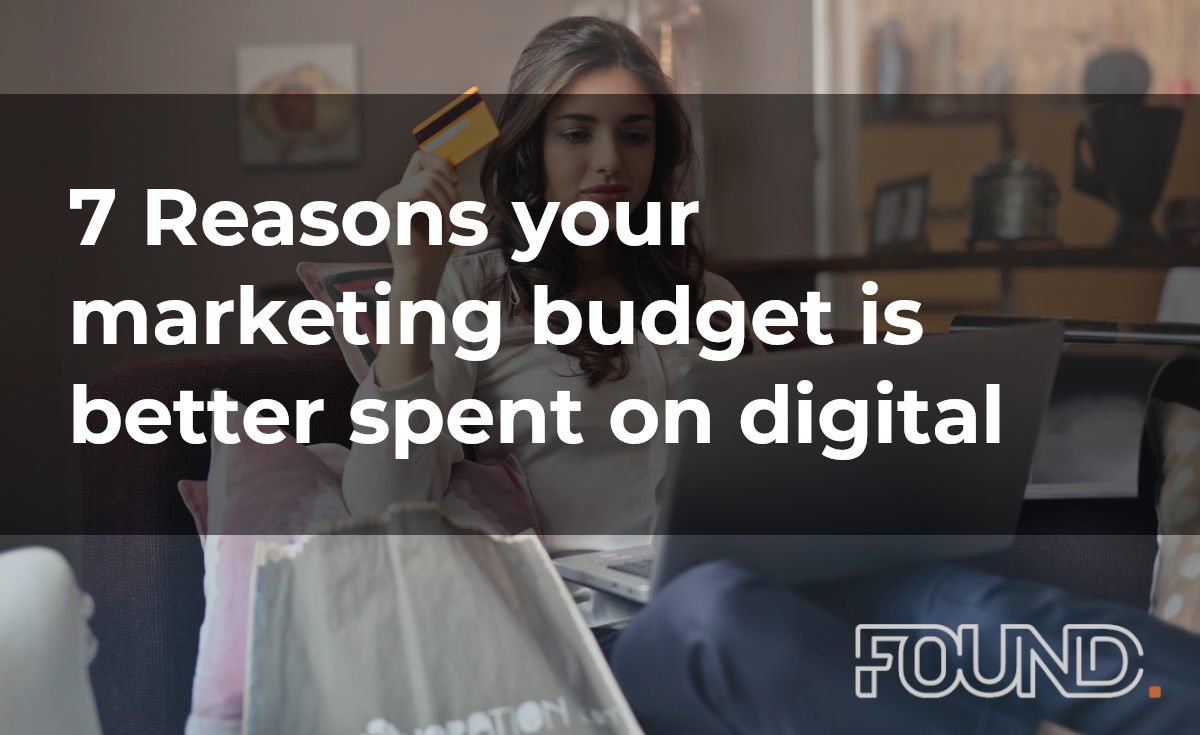 7 Reasons your marketing budget is better spent on digital